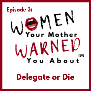 Episodes – The Women Your Mother Warned You About